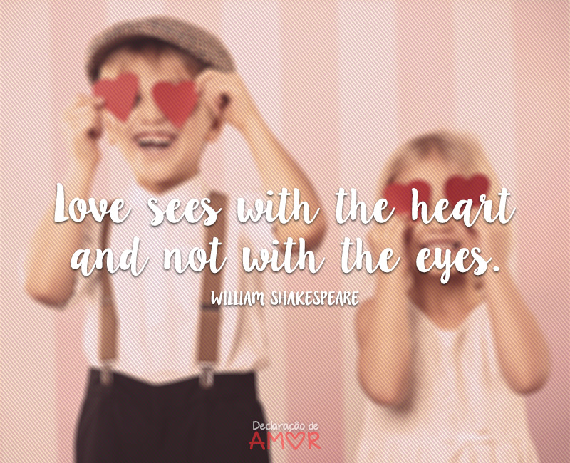Love sees with the heart and not with the eyes