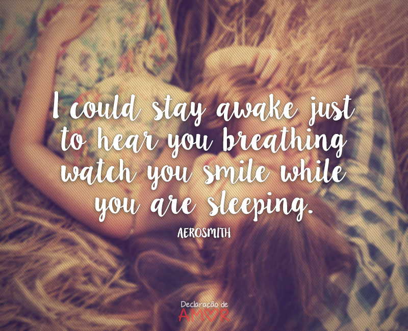 I could stay awake just to hear you breathing watch you smile while you are sleeping